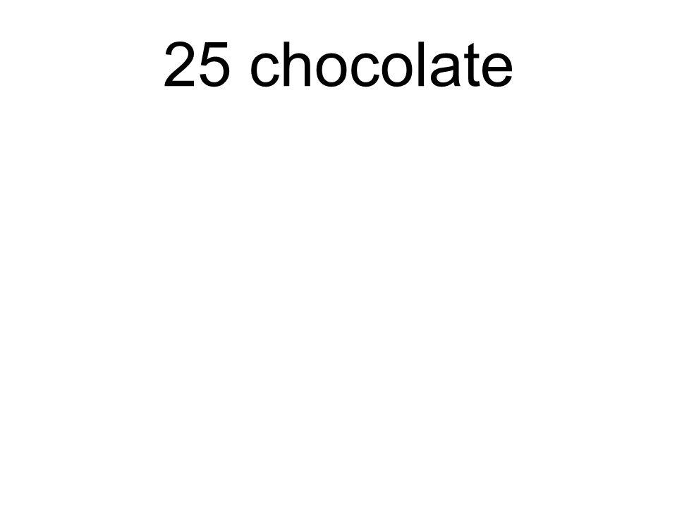 25 chocolate