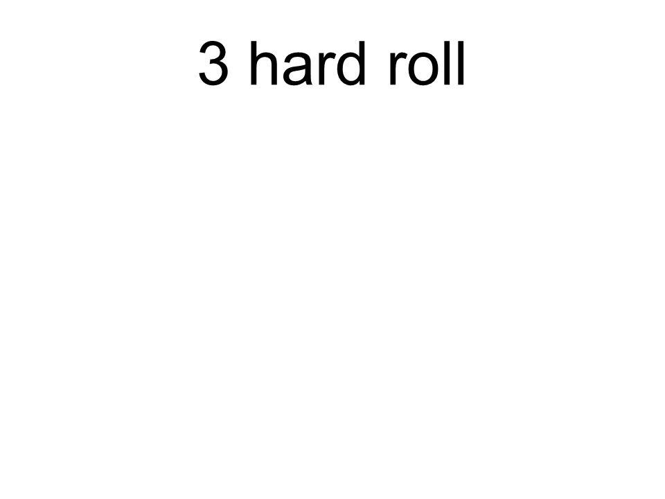 3 hard roll