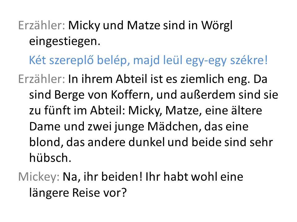 Erzähler: Micky und Matze sind in Wörgl eingestiegen.