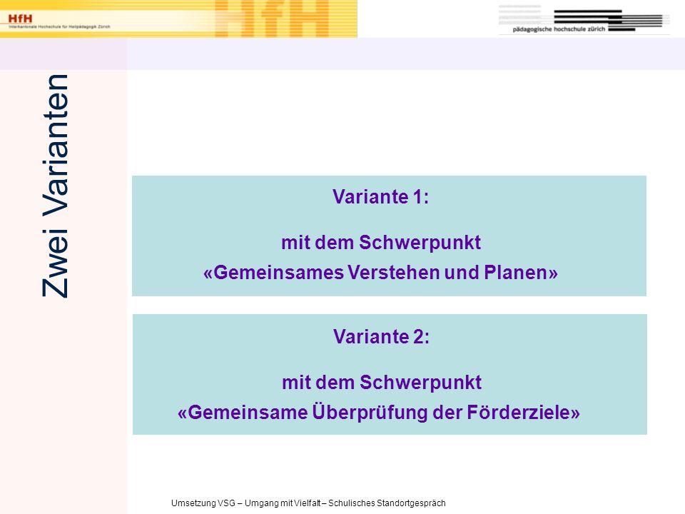 Umsetzung VSG – Umgang mit Vielfalt – Schulisches Standortgespräch Variante 1: mit dem Schwerpunkt «Gemeinsames Verstehen und Planen» Variante 2: mit