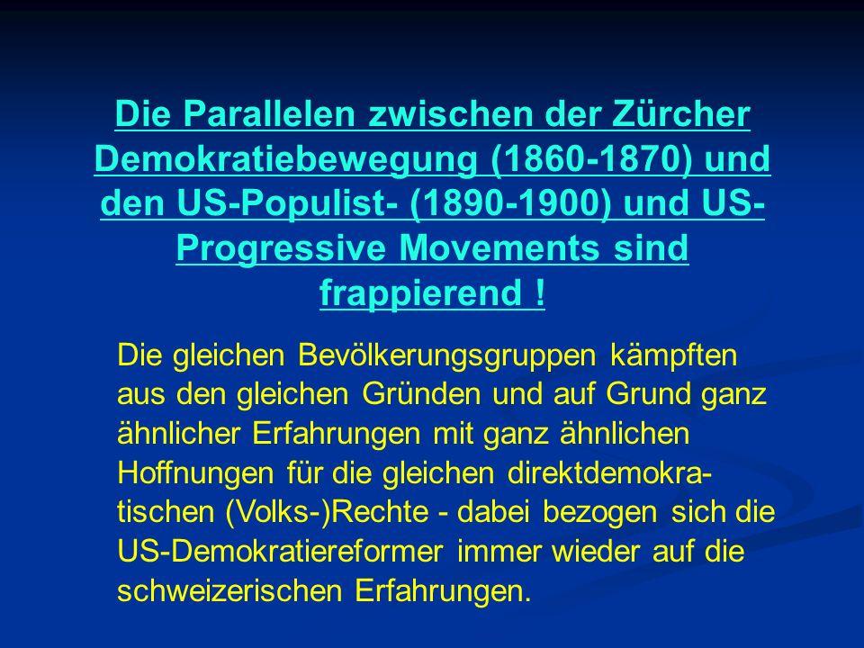 Die Parallelen zwischen der Zürcher Demokratiebewegung (1860-1870) und den US-Populist- (1890-1900) und US- Progressive Movements sind frappierend .