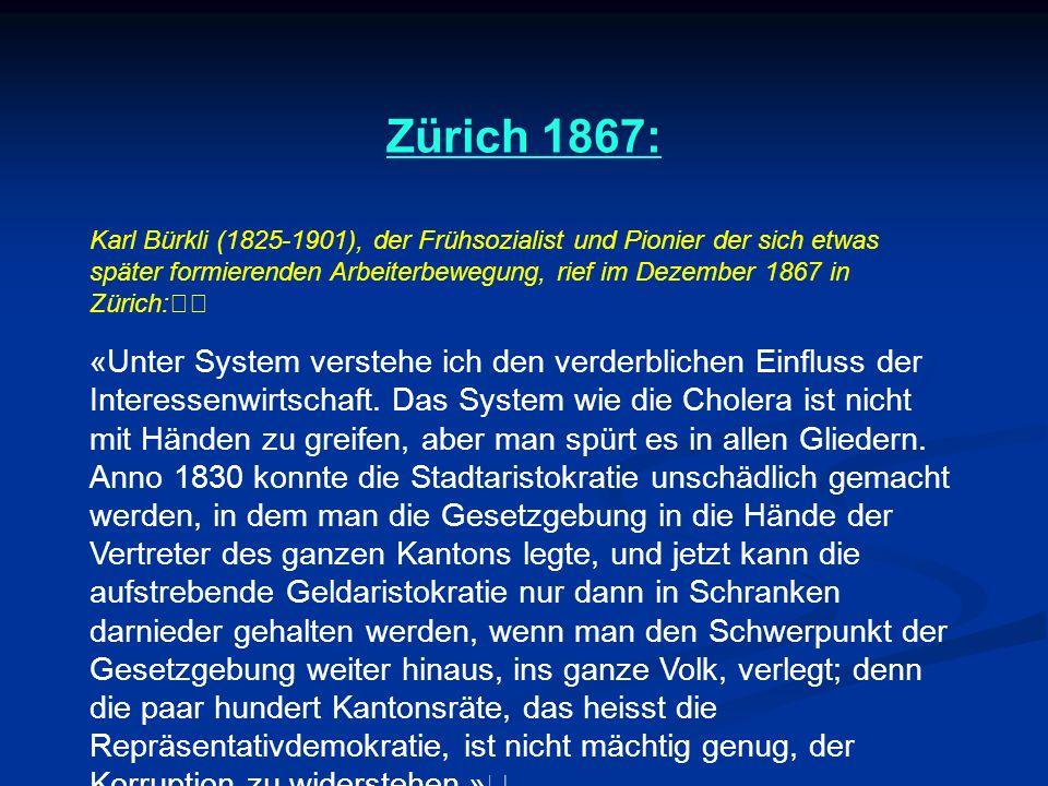 Zürich 1867: Karl Bürkli (1825-1901), der Frühsozialist und Pionier der sich etwas später formierenden Arbeiterbewegung, rief im Dezember 1867 in Zürich: «Unter System verstehe ich den verderblichen Einfluss der Interessenwirtschaft.