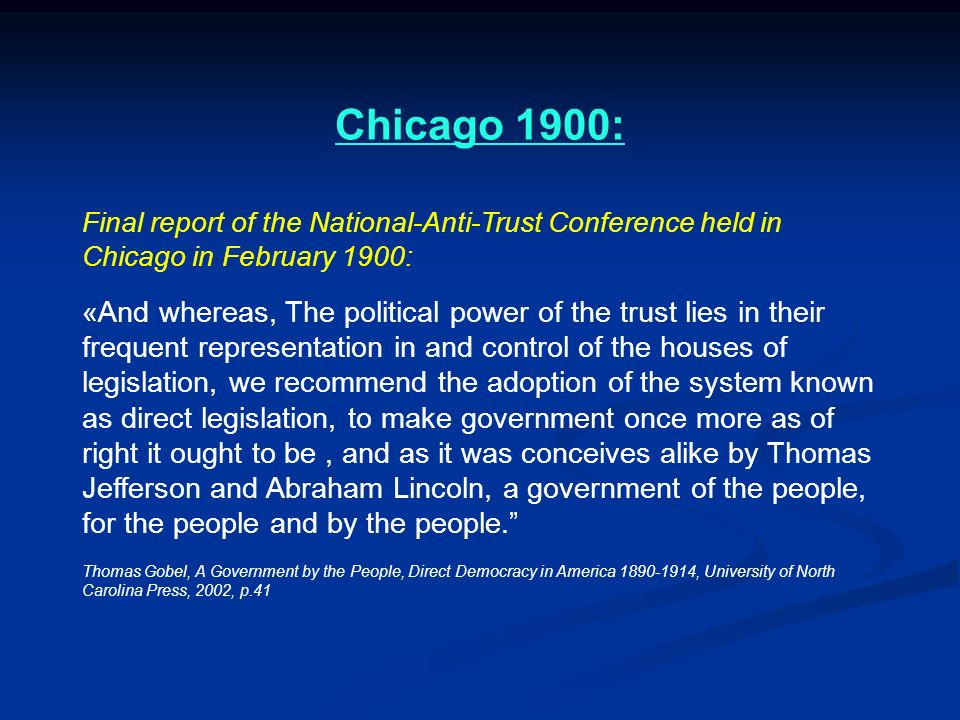 Chicago 1900: Final report of the National-Anti-Trust Conference held in Chicago in February 1900: «And whereas, The political power of the trust lies