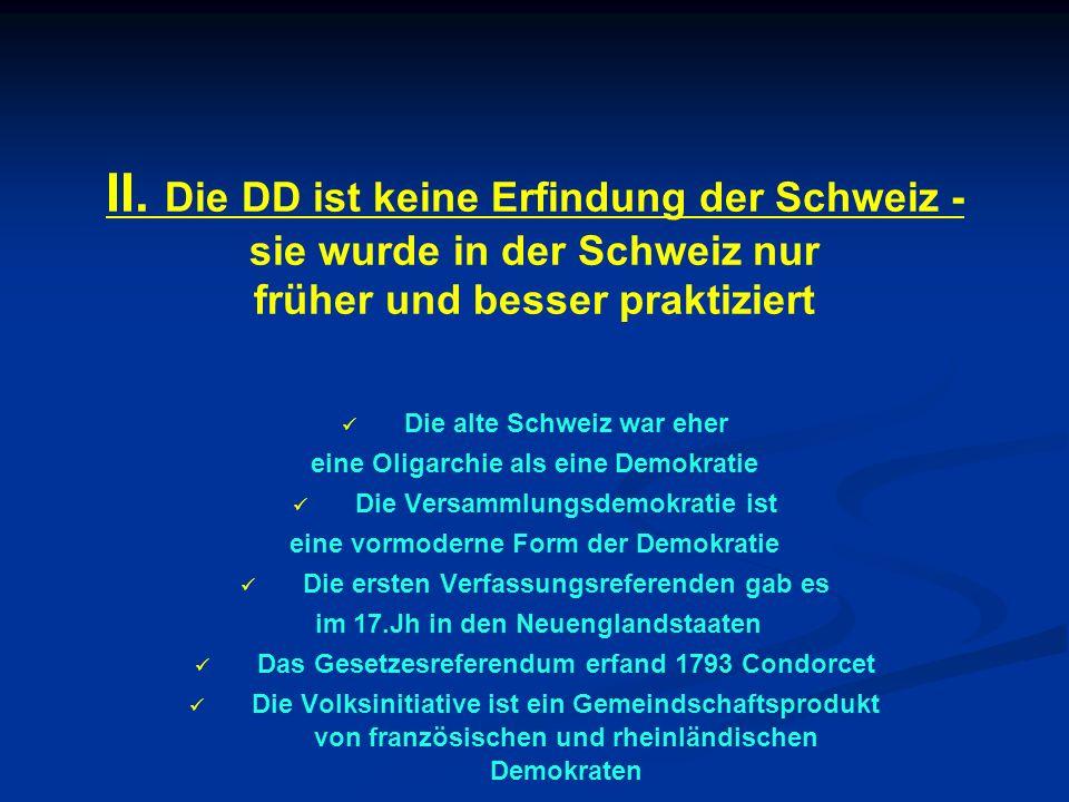 II. Die DD ist keine Erfindung der Schweiz - sie wurde in der Schweiz nur früher und besser praktiziert Die alte Schweiz war eher eine Oligarchie als
