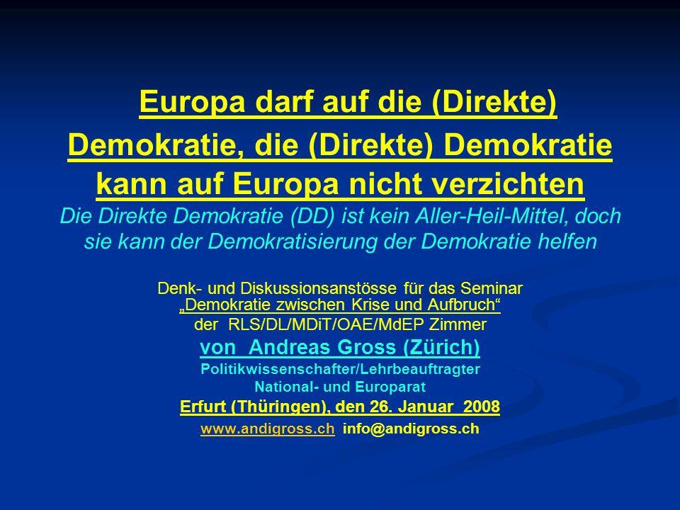 Europa darf auf die (Direkte) Demokratie, die (Direkte) Demokratie kann auf Europa nicht verzichten Die Direkte Demokratie (DD) ist kein Aller-Heil-Mi