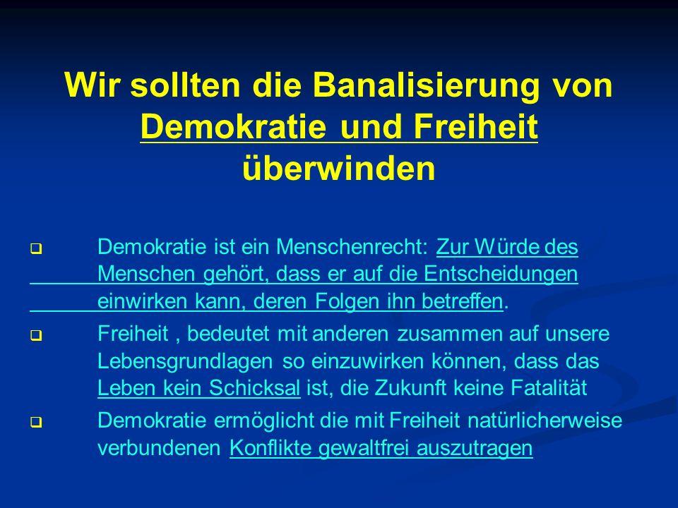 Wir sollten die Banalisierung von Demokratie und Freiheit überwinden Demokratie ist ein Menschenrecht: Zur Würde des Menschen gehört, dass er auf die