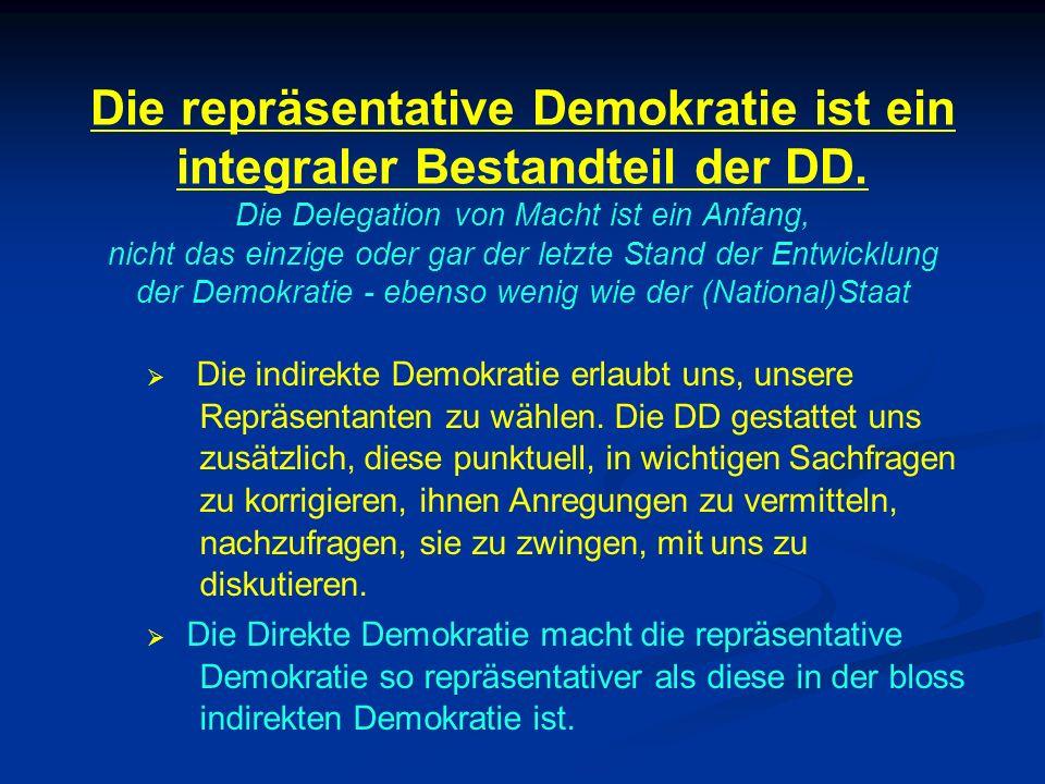 Die repräsentative Demokratie ist ein integraler Bestandteil der DD. Die Delegation von Macht ist ein Anfang, nicht das einzige oder gar der letzte St