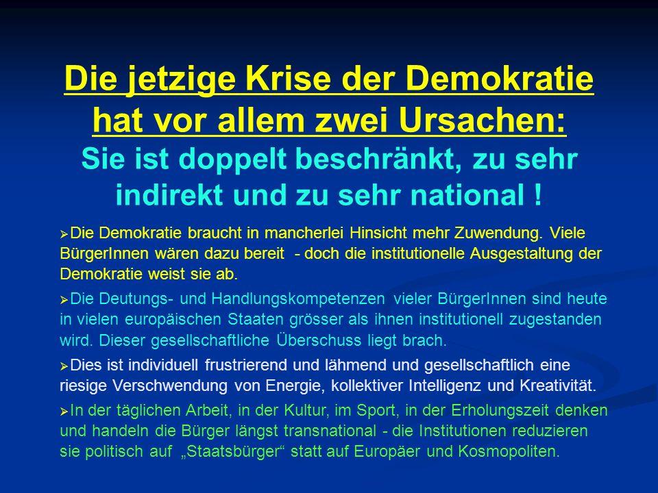 Die jetzige Krise der Demokratie hat vor allem zwei Ursachen: Sie ist doppelt beschränkt, zu sehr indirekt und zu sehr national ! Die Demokratie brauc