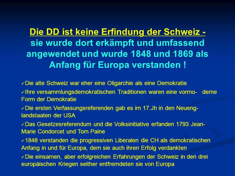 Die DD ist keine Erfindung der Schweiz - sie wurde dort erkämpft und umfassend angewendet und wurde 1848 und 1869 als Anfang für Europa verstanden ! D