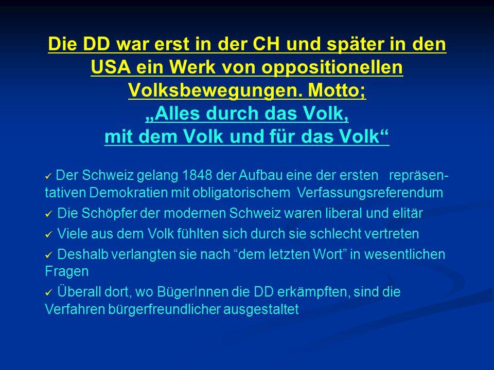 Die DD war erst in der CH und später in den USA ein Werk von oppositionellen Volksbewegungen. Motto; Alles durch das Volk, mit dem Volk und für das Vo
