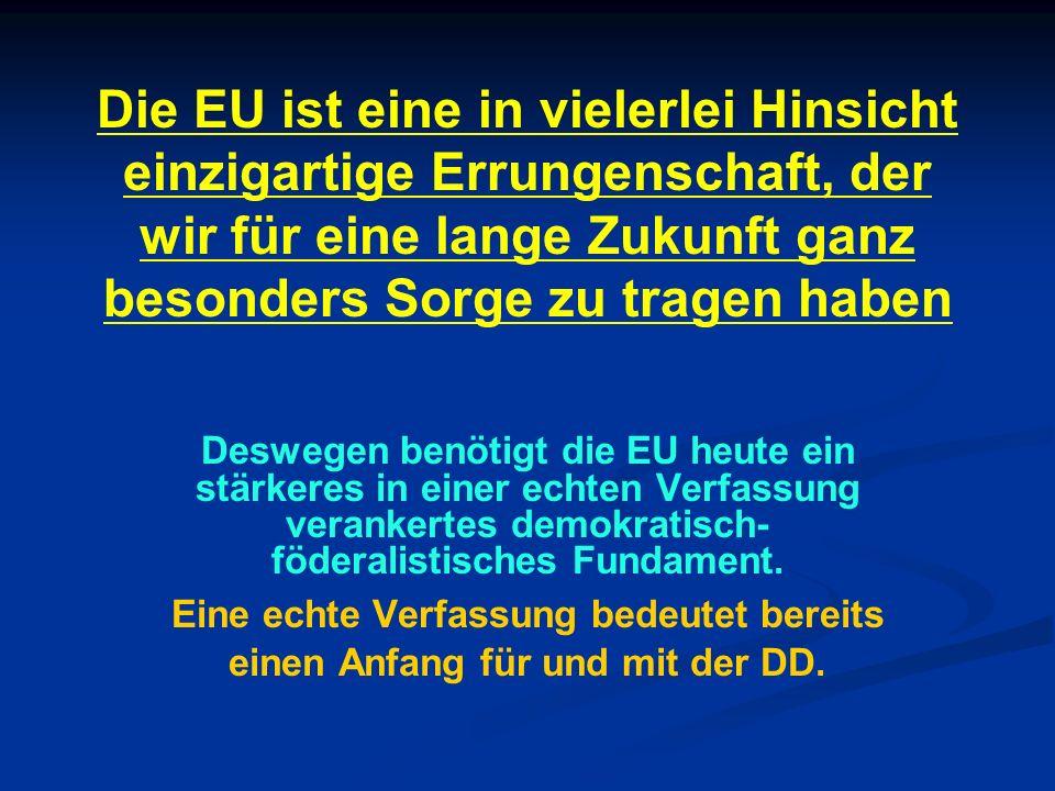 Die EU ist eine in vielerlei Hinsicht einzigartige Errungenschaft, der wir für eine lange Zukunft ganz besonders Sorge zu tragen haben Deswegen benöti