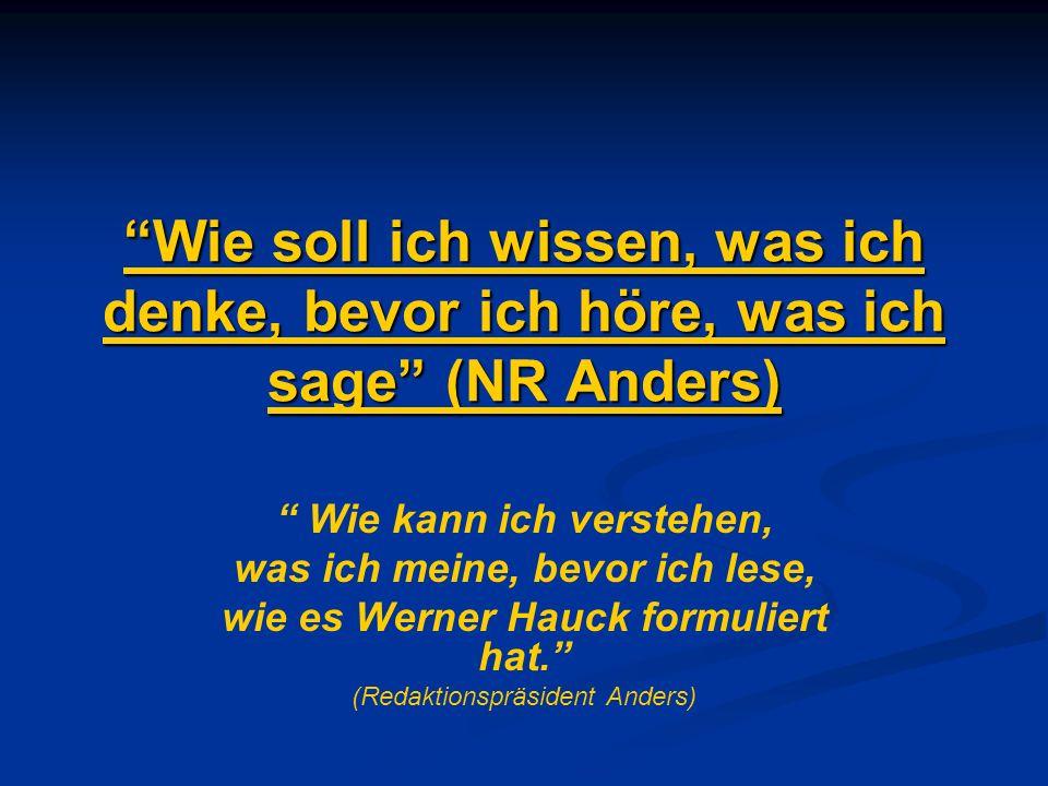 Wie soll ich wissen, was ich denke, bevor ich höre, was ich sage (NR Anders) Wie kann ich verstehen, was ich meine, bevor ich lese, wie es Werner Hauc