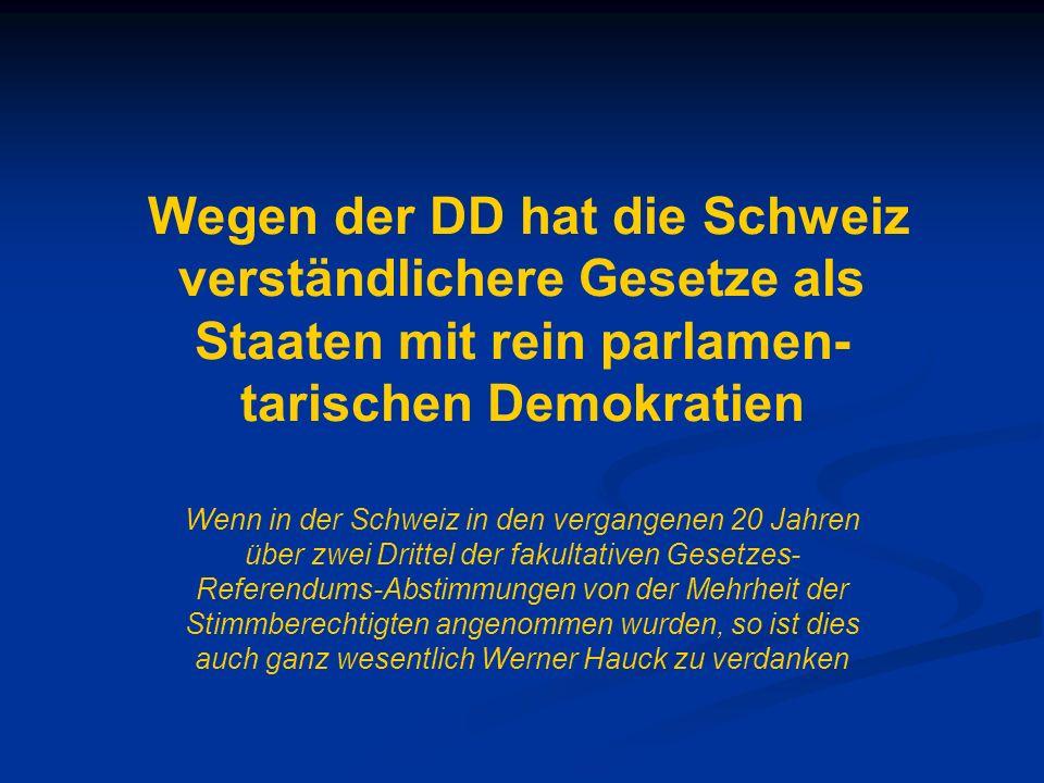 Wegen der DD hat die Schweiz verständlichere Gesetze als Staaten mit rein parlamen- tarischen Demokratien Wenn in der Schweiz in den vergangenen 20 Ja