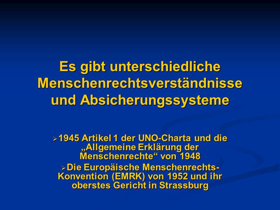 Die Achtung der Menschenrechte ist eine (Selbst-)Verpflichtung jedes der 46 Mitgliedstaaten des Europarates Nach 1989 traten auch viele totalitär beherrschten Gesellschaften der früheren UDSSR dem Europarat bei, die noch nie Erfahrungen machen konnten mit Demokratie, der Achtung von Menschenrechten und der Rechtstaatlichkeit.