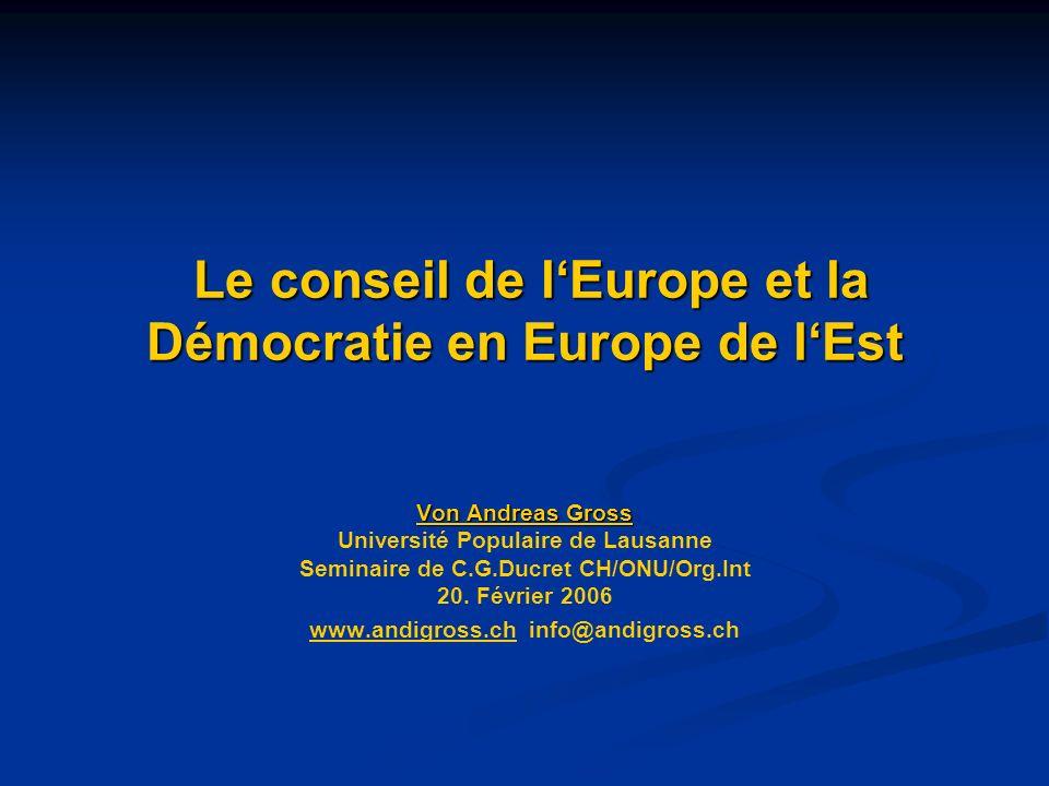 Le conseil de lEurope et la Démocratie en Europe de lEst Le conseil de lEurope et la Démocratie en Europe de lEst Von Andreas Gross Université Populaire de Lausanne Seminaire de C.G.Ducret CH/ONU/Org.Int 20.