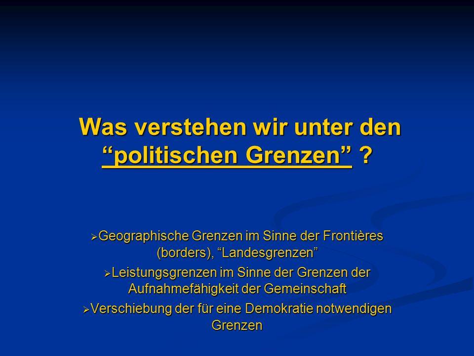 Was verstehen wir unter den politischen Grenzen ? Was verstehen wir unter den politischen Grenzen ? Geographische Grenzen im Sinne der Frontières (bor