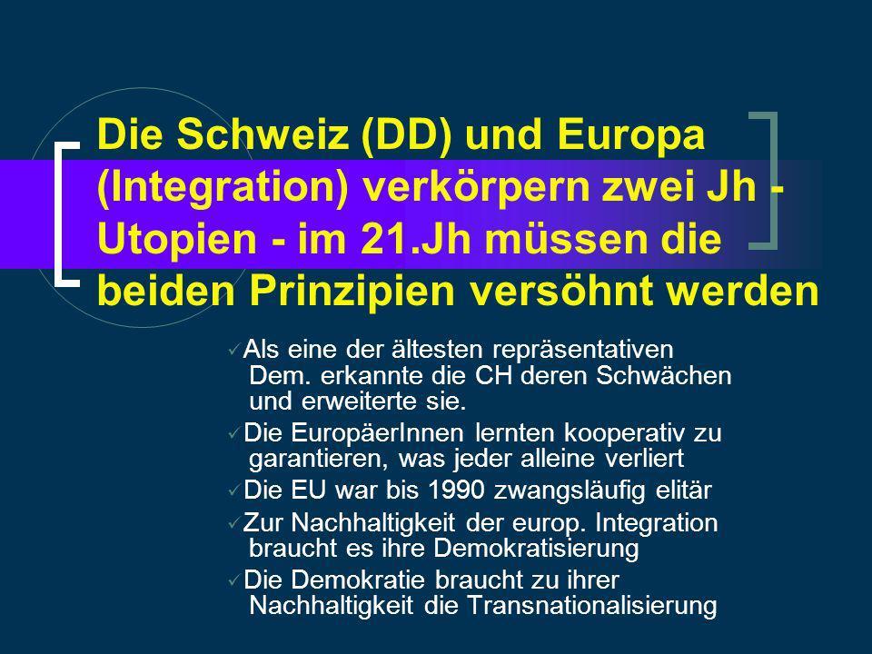 Die Schweiz (DD) und Europa (Integration) verkörpern zwei Jh - Utopien - im 21.Jh müssen die beiden Prinzipien versöhnt werden Als eine der ältesten repräsentativen Dem.