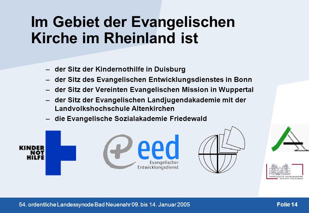 54. ordentliche Landessynode Bad Neuenahr 09. bis 14. Januar 2005Folie 14 Im Gebiet der Evangelischen Kirche im Rheinland ist –der Sitz der Kindernoth