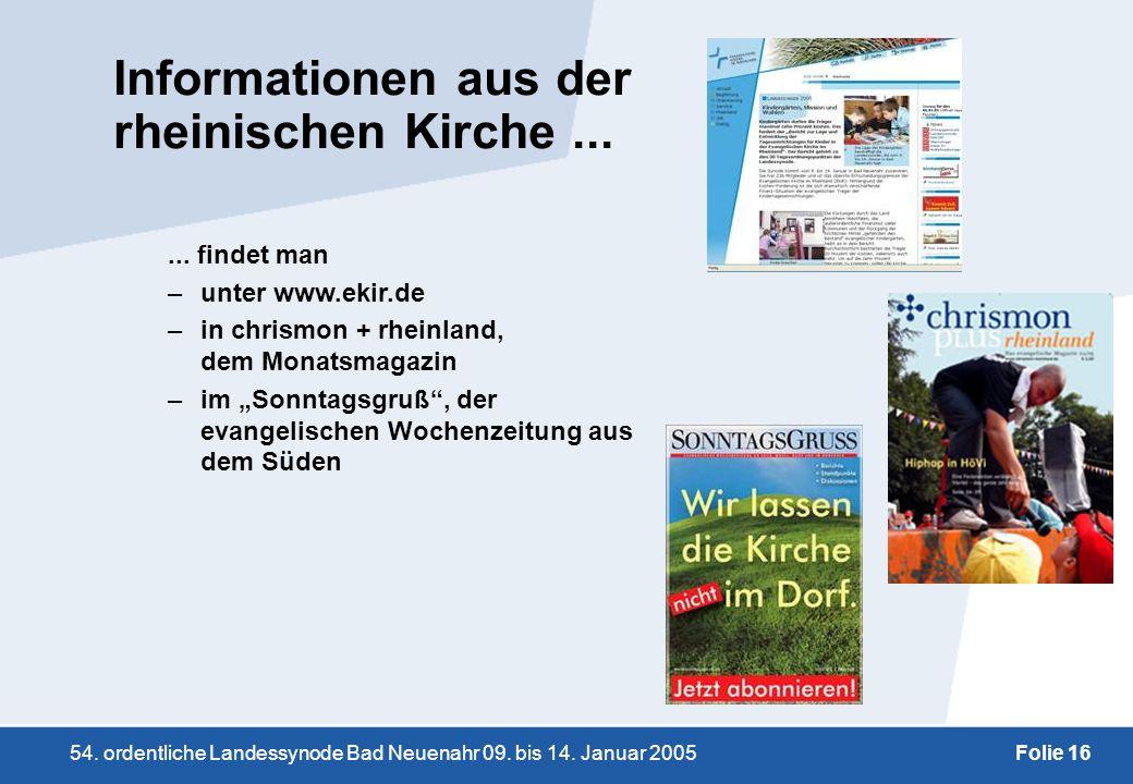 54. ordentliche Landessynode Bad Neuenahr 09. bis 14. Januar 2005Folie 16 Informationen aus der rheinischen Kirche...... findet man –unter www.ekir.de