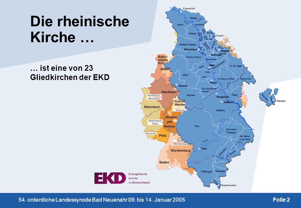 54. ordentliche Landessynode Bad Neuenahr 09. bis 14. Januar 2005Folie 2 Die rheinische Kirche … … ist eine von 23 Gliedkirchen der EKD