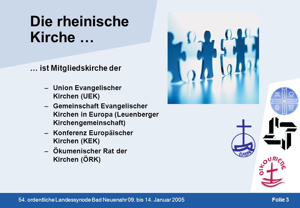 54. ordentliche Landessynode Bad Neuenahr 09. bis 14. Januar 2005Folie 3 Die rheinische Kirche … … ist Mitgliedskirche der –Union Evangelischer Kirche