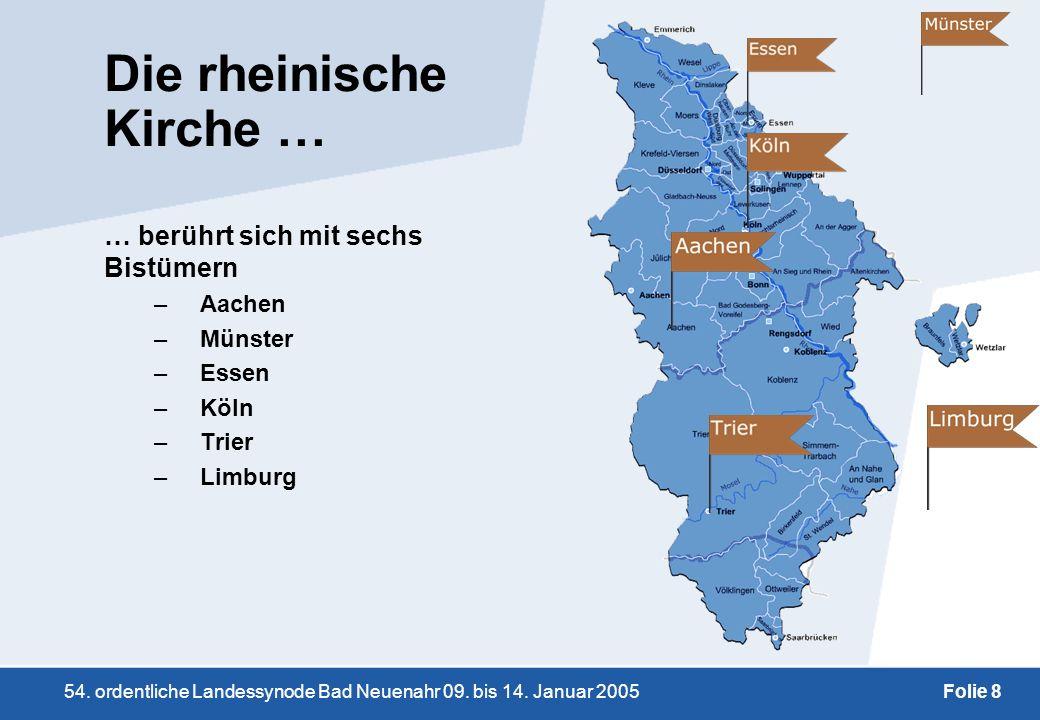 54. ordentliche Landessynode Bad Neuenahr 09. bis 14. Januar 2005Folie 8 Die rheinische Kirche … … berührt sich mit sechs Bistümern –Aachen –Münster –
