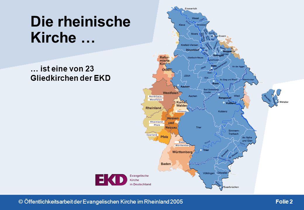 © Öffentlichkeitsarbeit der Evangelischen Kirche im Rheinland 2005Folie 2 Die rheinische Kirche … … ist eine von 23 Gliedkirchen der EKD