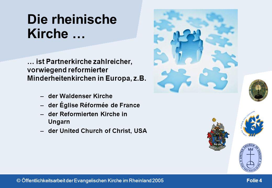 © Öffentlichkeitsarbeit der Evangelischen Kirche im Rheinland 2005Folie 4 Die rheinische Kirche … … ist Partnerkirche zahlreicher, vorwiegend reformierter Minderheitenkirchen in Europa, z.B.