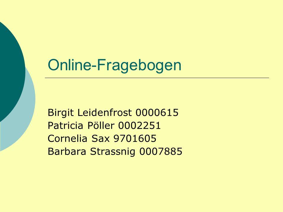 Online-Fragebogen Birgit Leidenfrost 0000615 Patricia Pöller 0002251 Cornelia Sax 9701605 Barbara Strassnig 0007885