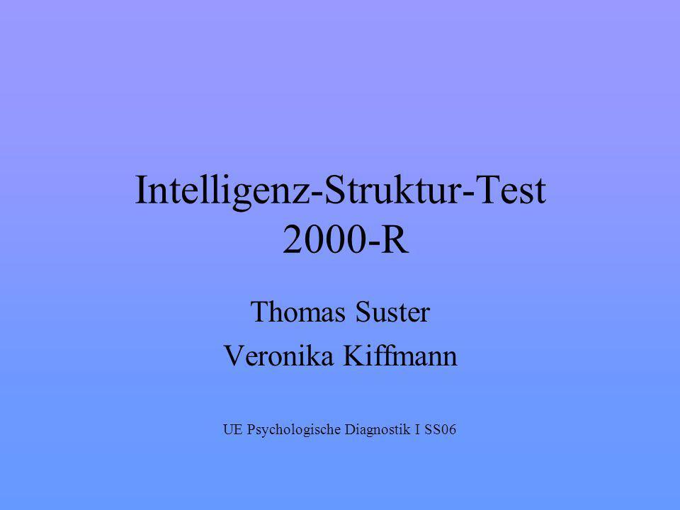 Intelligenz-Struktur-Test 2000-R Thomas Suster Veronika Kiffmann UE Psychologische Diagnostik I SS06