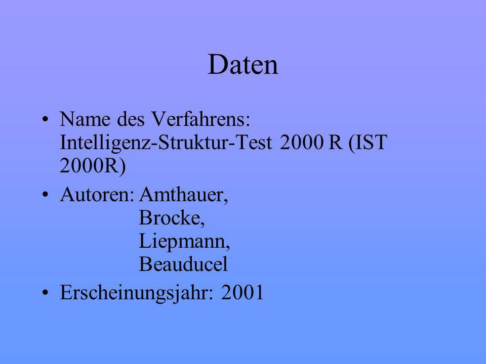 Daten Name des Verfahrens: Intelligenz-Struktur-Test 2000 R (IST 2000R) Autoren:Amthauer, Brocke, Liepmann, Beauducel Erscheinungsjahr: 2001