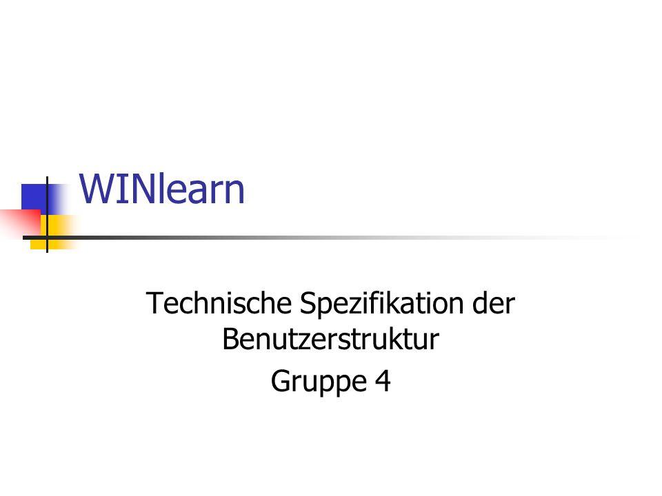 WINlearn Technische Spezifikation der Benutzerstruktur Gruppe 4