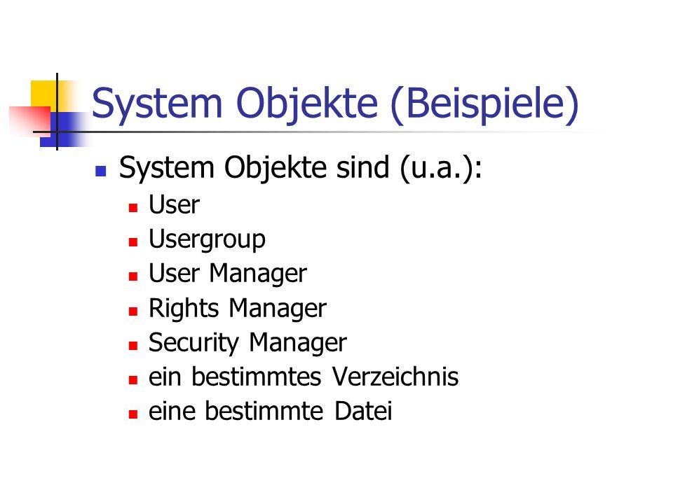 System Objekte (Beispiele) System Objekte sind (u.a.): User Usergroup User Manager Rights Manager Security Manager ein bestimmtes Verzeichnis eine bestimmte Datei
