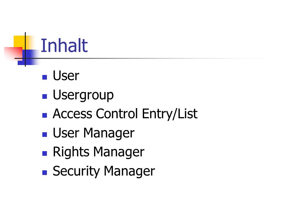 Inhalt User Usergroup Access Control Entry/List User Manager Rights Manager Security Manager
