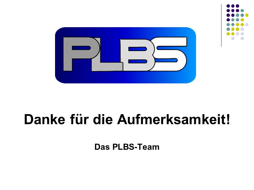 Danke für die Aufmerksamkeit! Das PLBS-Team