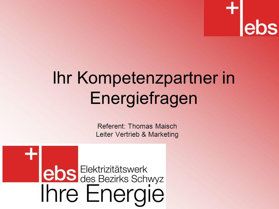 Ihr Kompetenzpartner in Energiefragen Referent: Thomas Maisch Leiter Vertrieb & Marketing