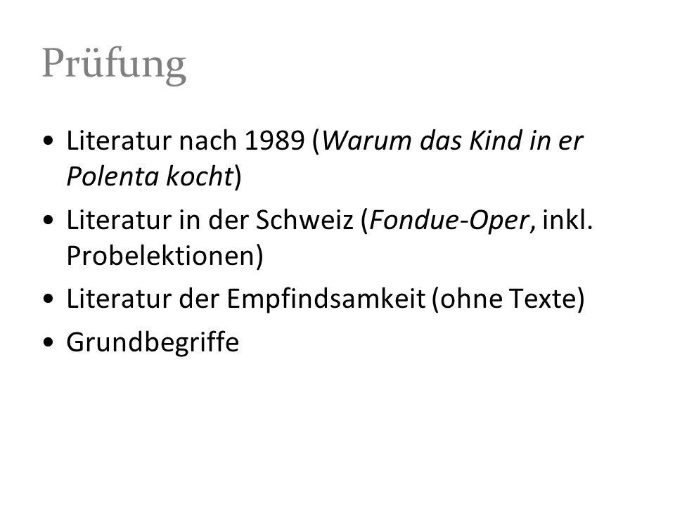 Prüfung Literatur nach 1989 (Warum das Kind in er Polenta kocht) Literatur in der Schweiz (Fondue-Oper, inkl. Probelektionen) Literatur der Empfindsam