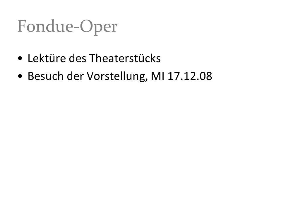 Fondue-Oper Lektüre des Theaterstücks Besuch der Vorstellung, MI 17.12.08
