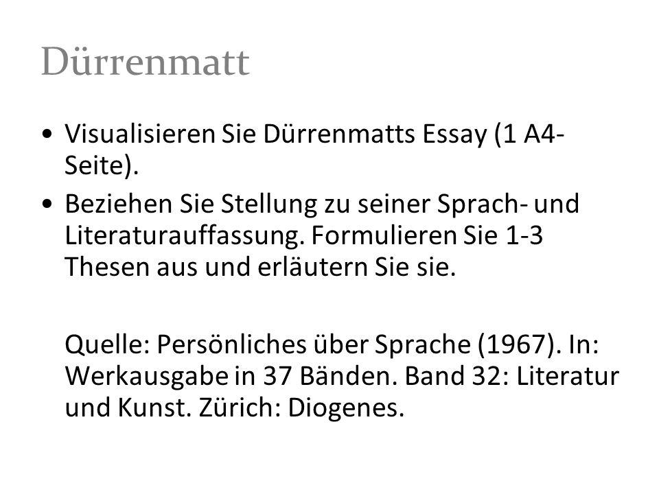 Dürrenmatt Visualisieren Sie Dürrenmatts Essay (1 A4- Seite). Beziehen Sie Stellung zu seiner Sprach- und Literaturauffassung. Formulieren Sie 1-3 The
