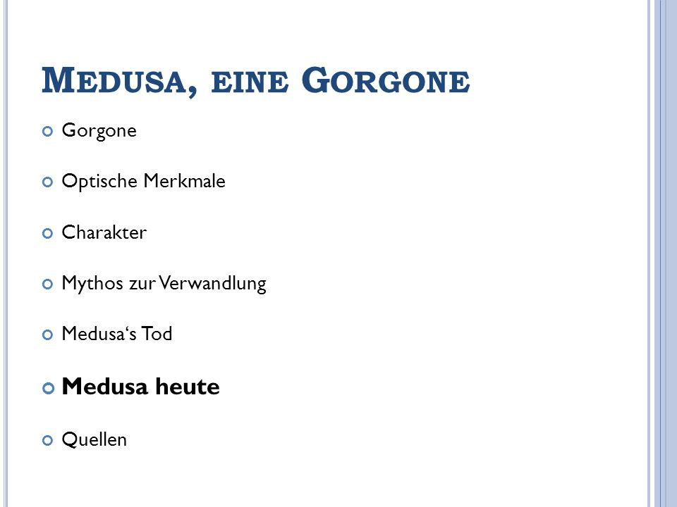 M EDUSA, EINE G ORGONE Gorgone Optische Merkmale Charakter Mythos zur Verwandlung Medusas Tod Medusa heute Quellen