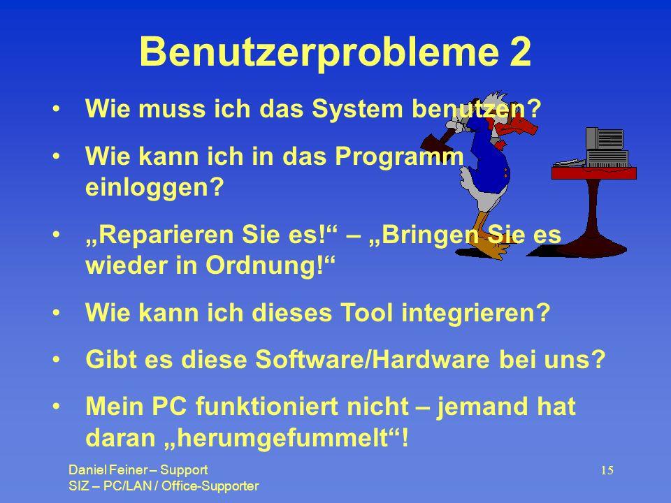 Daniel Feiner – Support SIZ – PC/LAN / Office-Supporter 15 Benutzerprobleme 2 Wie muss ich das System benutzen.