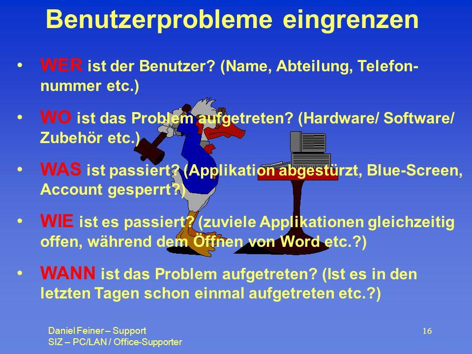 Daniel Feiner – Support SIZ – PC/LAN / Office-Supporter 16 Benutzerprobleme eingrenzen WER ist der Benutzer.