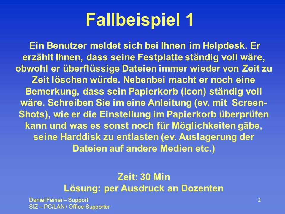 Daniel Feiner – Support SIZ – PC/LAN / Office-Supporter 2 Fallbeispiel 1 Ein Benutzer meldet sich bei Ihnen im Helpdesk.