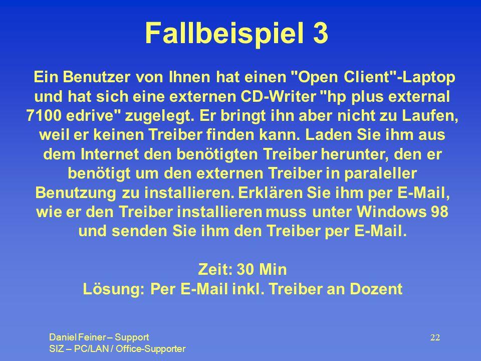 Daniel Feiner – Support SIZ – PC/LAN / Office-Supporter 22 Fallbeispiel 3 Ein Benutzer von Ihnen hat einen Open Client -Laptop und hat sich eine externen CD-Writer hp plus external 7100 edrive zugelegt.