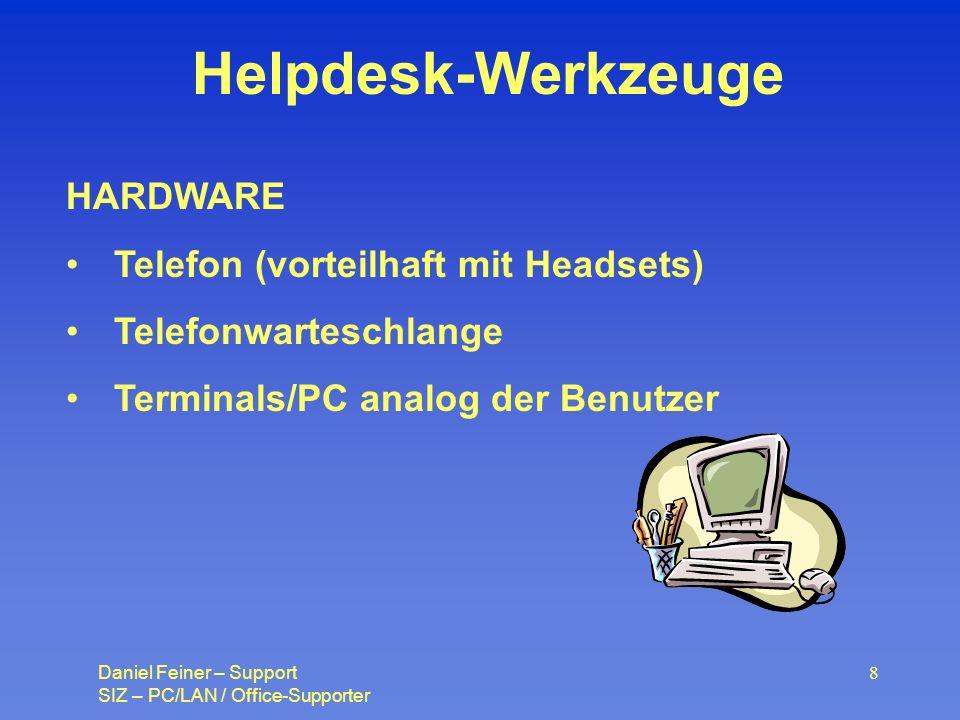 Daniel Feiner – Support SIZ – PC/LAN / Office-Supporter 8 Helpdesk-Werkzeuge HARDWARE Telefon (vorteilhaft mit Headsets) Telefonwarteschlange Terminals/PC analog der Benutzer