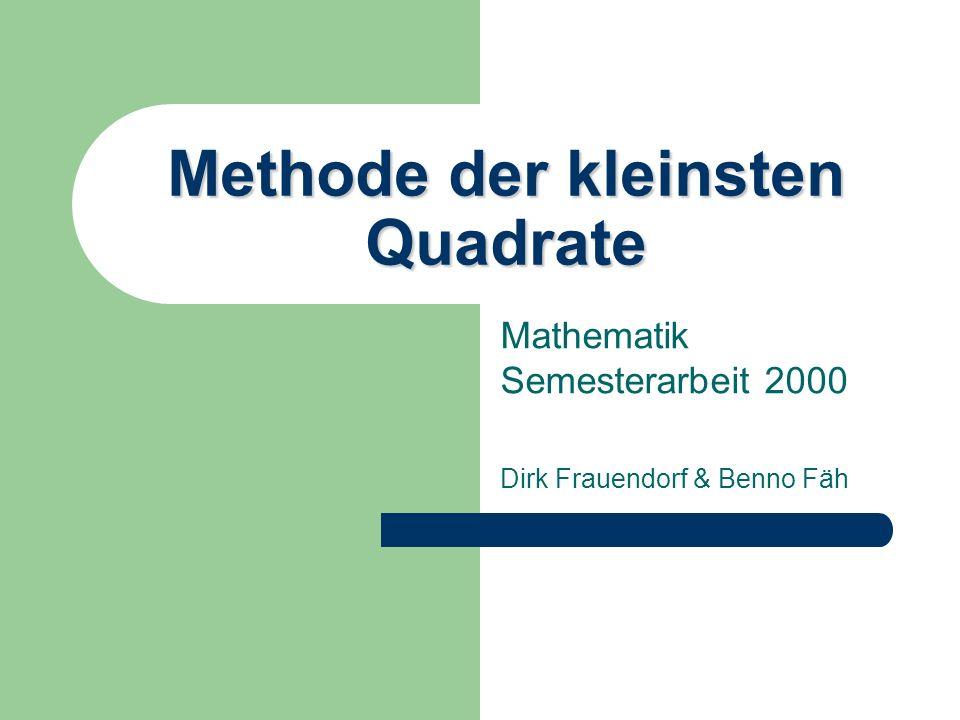 Methode der kleinsten Quadrate Mathematik Semesterarbeit 2000 Dirk Frauendorf & Benno Fäh