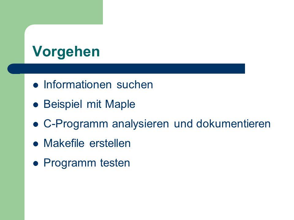 Vorgehen Informationen suchen Beispiel mit Maple C-Programm analysieren und dokumentieren Makefile erstellen Programm testen