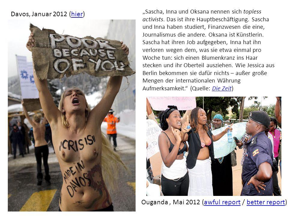 Ouganda, Mai 2012 (awful report / better report)awful reportbetter report Davos, Januar 2012 (hier)hier Sascha, Inna und Oksana nennen sich topless activists.