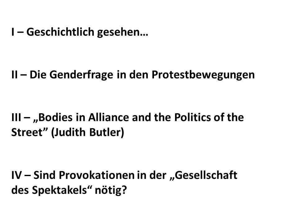 II – Die Genderfrage in den Protestbewegungen IV – Sind Provokationen in der Gesellschaft des Spektakels nötig? I – Geschichtlich gesehen… III – Bodie
