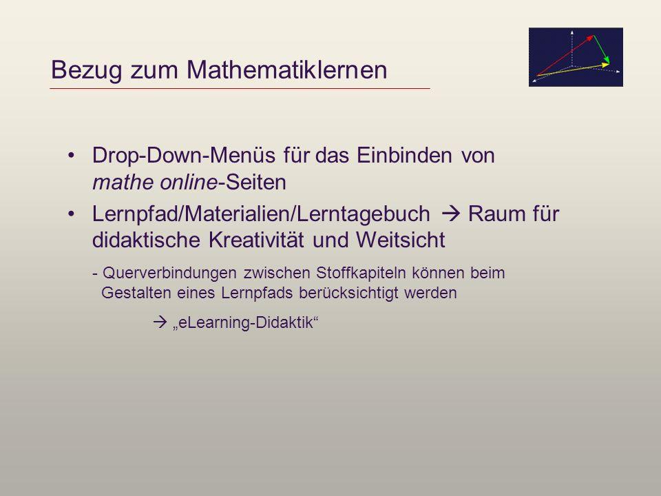 Bezug zum Mathematiklernen Drop-Down-Menüs für das Einbinden von mathe online-Seiten Lernpfad/Materialien/Lerntagebuch Raum für didaktische Kreativitä